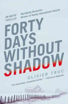 Forty days without shadow : an Arctic thriller - Olivier Truc ; translated by Louise Rogers Lalaurie.
