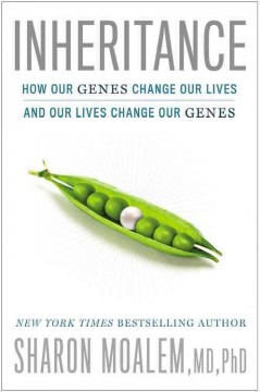 Inheritance : how our genes change our lives-- and our lives change our genes - Sharon Moalem, MD, PhD, with Matthew D. LaPlante.