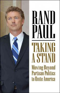 Taking a stand : moving beyond partisan politics to unite America / Rand Paul - Rand Paul