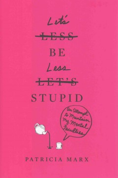 Let's Be Less Stupid : An Attempt to Maintain My Mental Faculties