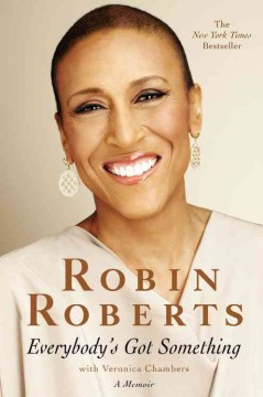 Everybody's got something - by Robin Roberts with Veronica Chambers.