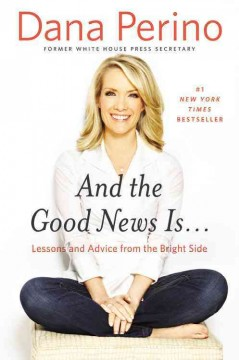 And The Good News Is . . . / Dana Perino - Dana Perino