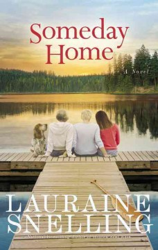 Someday home : a novel / Lauraine Snelling. - Lauraine Snelling.