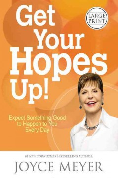 Get your hopes up! : expect something good to happen to you every day / Joyce Meyer. - Joyce Meyer.