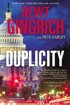 Duplicity : a novel / Newt Gingrich and Pete Earley. - Newt Gingrich and Pete Earley.