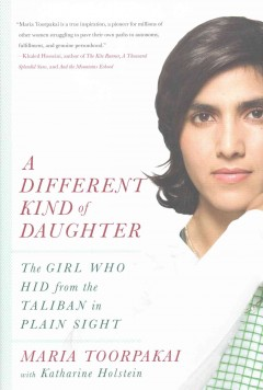 A different kind of daughter : the girl who hid from the Taliban in plain sight / Maria Toorpakai with Katharine Holstein. - Maria Toorpakai with Katharine Holstein.