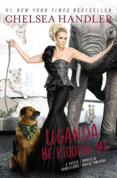 Uganda be kidding me - Chelsea Handler.