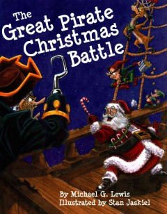 The great pirate Christmas battle - by Michael G.  Lewis ; illustrated by Stan Jaskiel.