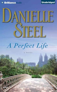 A perfect life : a novel - Danielle Steel.