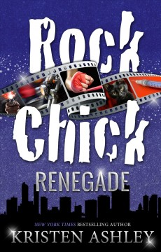 Rock chick renegade : Rock Chick Series, Book 4. Kristen Ashley.