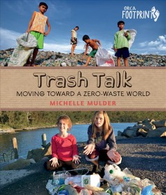 Trash talk! : moving toward a zero-waste world / Michelle Mulder. - Michelle Mulder.