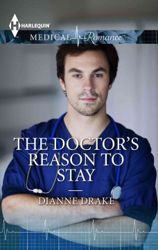 The doctor's reason to stay /  by Dianne Drake. - by Dianne Drake.