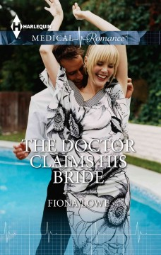 The doctor claims his bride /  by Fiona Lowe. - by Fiona Lowe.