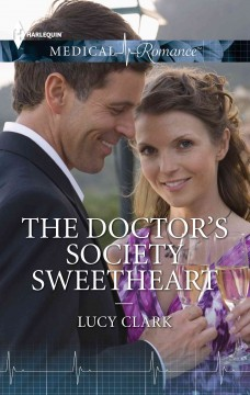 The doctor's society sweetheart /  Lucy Clark. - Lucy Clark.