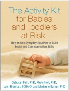 Activity Kit for Babies and Toddlers at Risk : How to Use Everyday Routines to Build Social and Communication Skills