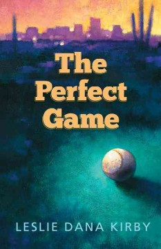 The Perfect game /  Leslie Dana Kirby - Leslie Dana Kirby
