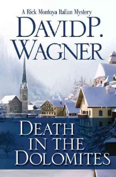 Death in the Dolomites : a Rick Montoya Italian mystery - David P. Wagner.