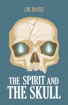 The spirit and the skull - J.M. Hayes.