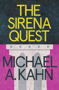 The Sirena quest : a novel / Michael A. Kahn. - Michael A. Kahn.