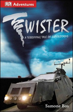 Twister! : a terrifying tale of superstorms - by Samone Bos.