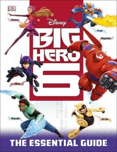 Big Hero 6 : the essential guide - written by Glenn Dakin.