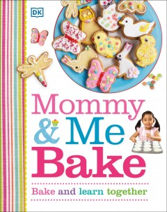 Mommy & me bake /  [project editor, Laura Palosuo]. - [project editor, Laura Palosuo].