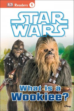 Star Wars : What is a Wookiee? / reading consultant, Linda Gambrell. - reading consultant, Linda Gambrell.