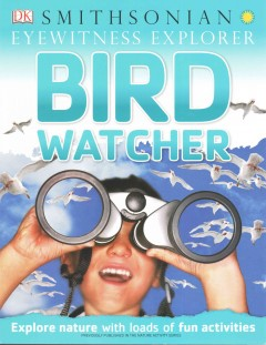 Bird-watcher /  by David Burnie ; US Consultant, Dr Russell Greenberg, PhD, Director of the Migratory Bird Center at the National Zoological Park. - by David Burnie ; US Consultant, Dr Russell Greenberg, PhD, Director of the Migratory Bird Center at the National Zoological Park.