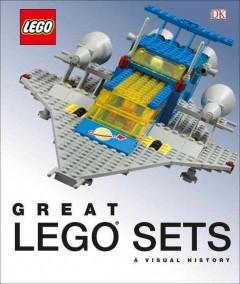 Great LEGO sets : a visual history / written by Daniel Lipkowitz with Kathryn Hill, Helen Murray, and Rosie Peet. - written by Daniel Lipkowitz with Kathryn Hill, Helen Murray, and Rosie Peet.