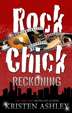 Rock chick reckoning : Rock Chick Series, Book 6. Kristen Ashley.