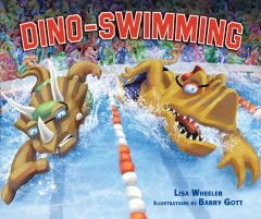 Dino-swimming /  Lisa Wheeler ; illustrations by Barry Gott. - Lisa Wheeler ; illustrations by Barry Gott.