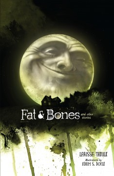 Fat & Bones - Larissa Theule ; illustrations by Adam S. Doyle.