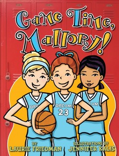 Game time, Mallory! /  by Laurie Friedman ; illustrations by Jennifer Kalis. - by Laurie Friedman ; illustrations by Jennifer Kalis.