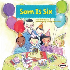 / Sam is six  /  Sara E. Hoffmann ; illustrated by Shelley Dieterichs ; consultant: Marla Conn, MS, Education Reading