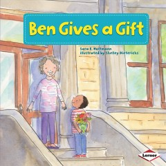 / Ben gives a gift  /  Sara E. Hoffmann ; illustrated by Shelley Dieterichs ; consultant: Marla Conn, MS, Education Reading