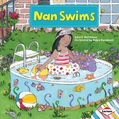 / Nan swims  /  Sara E. Hoffmann ; illustrated by Robin Roraback ; consultant: Marla Conn, MS, Education Reading