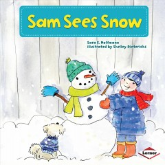 / Sam sees snow  /  Sara E. Hoffmann ; illustrated by Shelley Dieterichs ; consultant: Marla Conn, MS, Education Reading