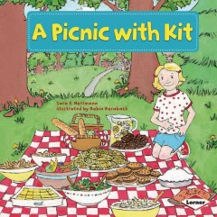 / A picnic with Kit  /  Sara E. Hoffmann ; illustrated by Robin Roraback ; consultant: Marla Conn, MS, Education Reading