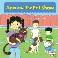 / Ana and the pet show  /  Sara E. Hoffmann ; illustrated by Katie Strange ; consultant: Marla Conn, MS, Education Reading