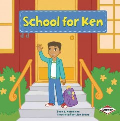 / School for Ken  /  Sara E. Hoffmann ; illustrated by Lisa Bueno ; consultant: Marla Conn, MS, Education Reading
