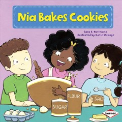 / Nia bakes cookies  /  Sara E. Hoffmann ; illustrated by Katie Strange ; consultant: Marla Conn, MS, Education Reading