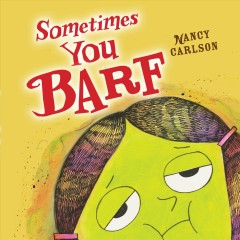 Sometimes you barf - Nancy Carlson.