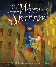 The Wren and the Sparrow /  J. Patrick Lewis ; illustrated by Yevgenia Nayberg. - J. Patrick Lewis ; illustrated by Yevgenia Nayberg.