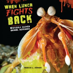 When lunch fights back : wickedly clever animal defenses - Rebecca L. Johnson.