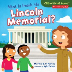 What Is inside the Lincoln Memorial? /  Martha E. H. Rustad ; illustrated by Kyle Poling. - Martha E. H. Rustad ; illustrated by Kyle Poling.