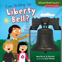 Can we ring the Liberty Bell? /  Martha E. H. Rustad ; illustrated by Kyle Poling. - Martha E. H. Rustad ; illustrated by Kyle Poling.