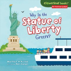Why is the Statue of Liberty green? /  Martha E. H. Rustad ; illustrated by Holli Conger. - Martha E. H. Rustad ; illustrated by Holli Conger.