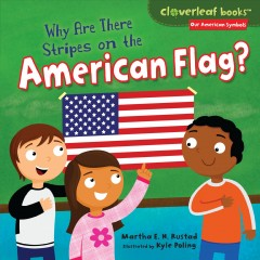 Why are there stripes on the American flag? /  Martha E. H. Rustad ; illustrated by Kyle Poling. - Martha E. H. Rustad ; illustrated by Kyle Poling.