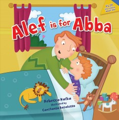 Alef is for Abba /  by Rebecca Kafka ; Illustrated by Constanza Basaluzzo. - by Rebecca Kafka ; Illustrated by Constanza Basaluzzo.