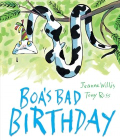 Boa's bad birthday - [written by] Jeanne Willis ; [illustrated by] Tony Ross.